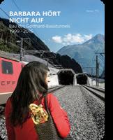 Barbara hört nicht auf - Bau des Gotthard-Basistunnels 1999 - 2016